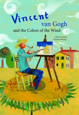 Vincent van Gogh & the Colors of the Wind  -     By: Chiara Lossani     Illustrated By: Octavia Monaco
