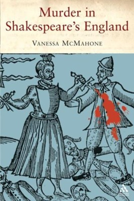 Murder in Shakespeare's England  -     By: Vanessa McMahon