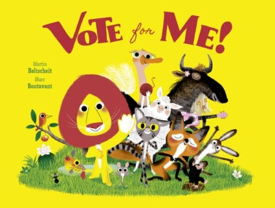 Vote for Me!  -     By: Martin Baltscheit     Illustrated By: Marc Boutavant