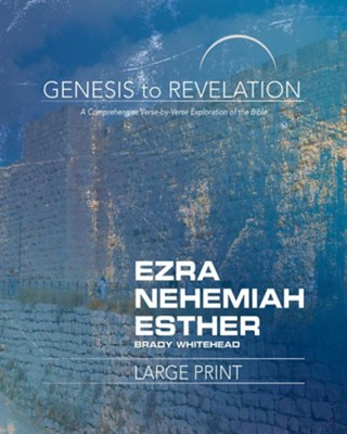 Ezra, Nehemiah, Esther: A Comprehensive Verse-by-Verse Exploration of the Bible - Participant Book, Large Print (Genesis to Revelation Series)  -     By: Brady Whitehead Jr.