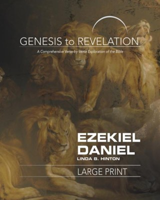 Ezekiel, Daniel: A Comprehensive Verse-by-Verse Exploration of the Bible - Participant Book, Large Print (Genesis to Revelation Series)  -     By: Linda B. Hinton