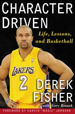 Character Driven: Life, Lessons, and Basketball - eBook  -     By: Derek Fisher, Gary Brozek