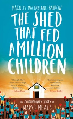 The Shed That Fed a Million Children: The Extraordinary Story of Mary's Meals - eBook  -     By: Magnus MacFarlane-Barrow
