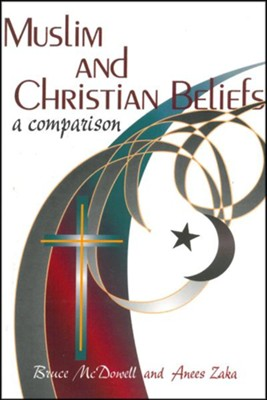 Muslim and Christian Beliefs: A Comparison  -     By: Bruce A. McDowell, Anees Zaka