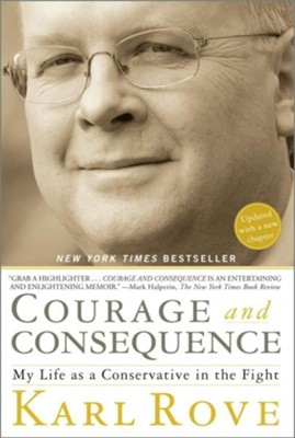 Courage and Consequence: My Life as a Conservative in the Fight - eBook  -     By: Karl Rove
