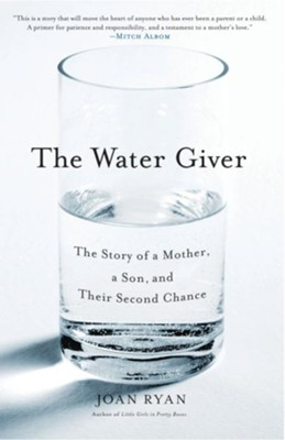 The Water Giver: The Story of a Mother, a Son, and Their Second Chance - eBook  -     By: Joan Ryan