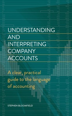Understanding and Interpreting Company Accounts: A practical guide to published accounts for non-specialists / Digital original - eBook  -     By: Stephen Bloomfield