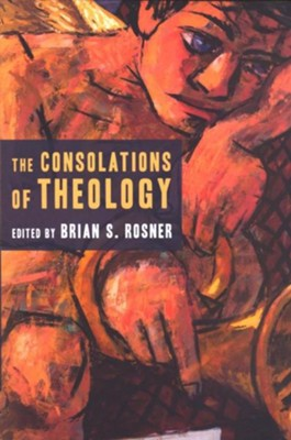 The Consolations of Theology  -     Edited By: Brian S. Rosner     By: Edited by Brian S. Rosner