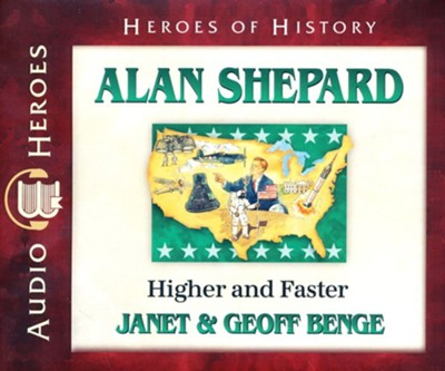Alan Shepard: Higher and Faster Audiobook on CD  -     Narrated By: Tim Gregory     By: Janet Benge, Geoff Benge