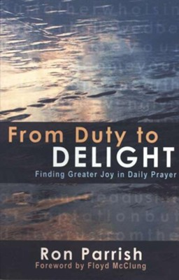 From Duty to Delight: Finding Greater Joy in Daily Prayer  -     By: Ron Parrish