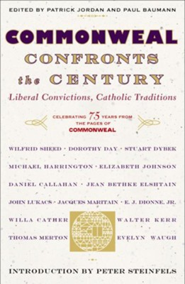 Commonweal Confronts the Century   -     Edited By: Patrick Jordan, Paul Baumann     By: Edited by Patrick Jordan and Paul Baumann