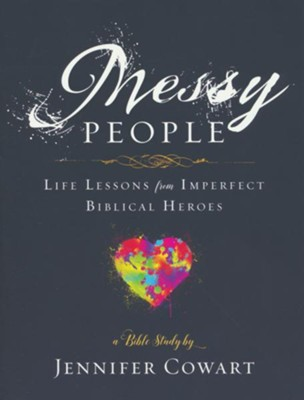 Messy People: Life Lessons from Imperfect Biblical Heroes - Women's Bible Study, Participant Workbook  -     By: Jennifer Cowart