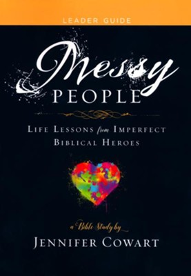 Messy People: Life Lessons from Imperfect Biblical Heroes - Women's Bible Study, Leader Guide  -     By: Jennifer Cowart