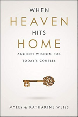 When Heaven Hits Home: Ancient Wisdom For Today's Couples  -     By: Myles Weiss, Katharine Weiss