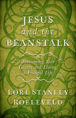 Jesus and the Beanstalk: Overcoming Your Giants and Living a Fruitful Life - eBook  -     By: Lori Stanley Roeleveld