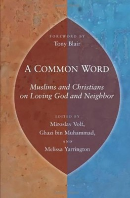 A Common Word: Muslims and Christians on Loving God and Neighbor  -     Edited By: Miroslav Volf     By: Miroslav Volf, Ghazi bin Muhammad & Melissa Yarrington, eds.