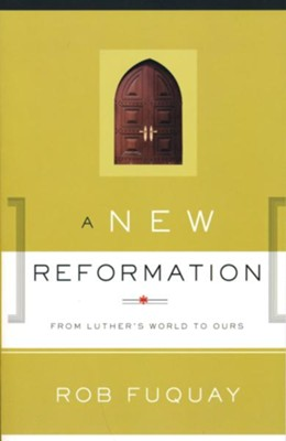 A New Reformation: From Luther's World to Ours  -     By: Rob Fuquay