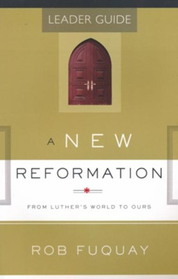 A New Reformation: From Luther's World to Ours  Leader Guide  -     By: Rob Fuquay