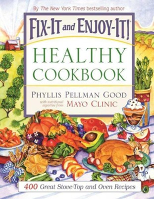 Fix-It and Enjoy-It Healthy Cookbook: 400 Great Stove-Top and Oven Recipes Hardcover Gift Edition  -     By: Phyllis Pellman Good, Mayo Clinic