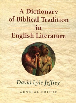 A Dictionary of Biblical Tradition in English Literature  -     Edited By: David Lyle Jeffrey     By: Edited by David Lyle Jeffrey