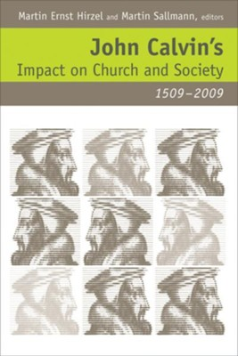John Calvin's Impact on Church and Society, 1509-2009   -     Edited By: Martine Ernst Hirzel, Martin Sallman     By: Edited by Martine Ernst Hirzel & Martin Sallman