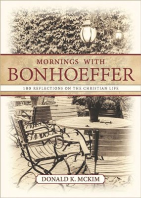 Mornings with Bonhoeffer: 100 Reflections on the Christian Life  -     By: Donald K. McKim