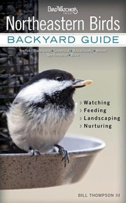 Northeastern Birds: Backyard Guide, Watching, Feeding, Landscaping, Nurturing  -     By: Bill Thompson