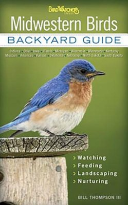 Midwestern Birds: Backyard Guide, Watching, Feeding, Landscaping, Nurturing  -     By: Bill Thompson