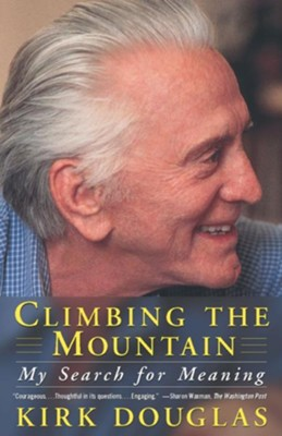 Climbing The Mountain: My Search For Meaning   -     By: Kirk Douglas