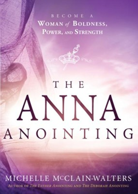 The Anna Anointing: Become a Woman of Boldness, Power and Strength - eBook  -     By: Michelle McClain-Walters