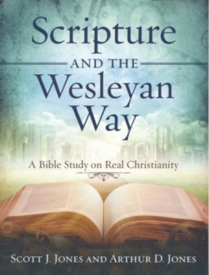 Scripture and the Wesleyan Way: A Bible Study on Real Christianity  -     By: Arthur D. Jones, Scott J. Jones