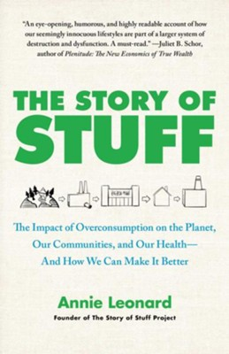 The Story of Stuff: How Our Obsession with Stuff Is Trashing the Planet, Our Communities, and Our Health-and a Vision for Change - eBook  -     By: Annie Leonard