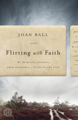 Flirting with Faith: My Spiritual Journey from Atheism to a Faith-Filled Life - eBook  -     By: Joan Ball