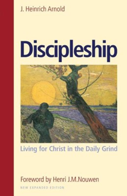 Discipleship: Living for Christ in the Daily Grind (New, Expanded)  -     By: J. Heinrich Arnold