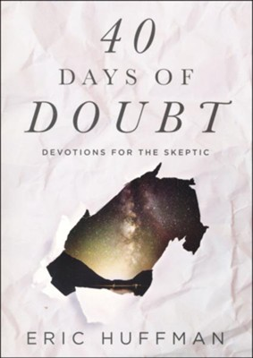 40 Days of Doubt: Devotions for the Skeptic  -     By: Eric Huffman