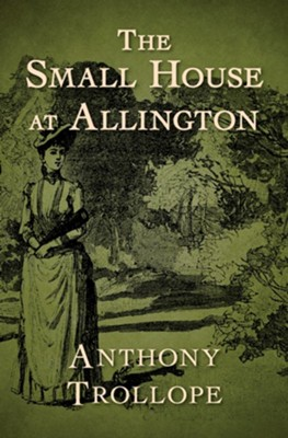 The Small House at Allington - eBook  -     By: Anthony Trollope