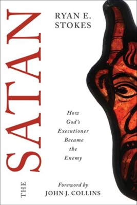 The Satan: How God's Executioner Became the Enemy  -     By: Ryan E. Stokes