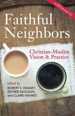 Faithful Neighbors: Christian-Muslim Vision and Practice - eBook  -     Edited By: Robert S. Heaney, Zeyneb Sayilgan