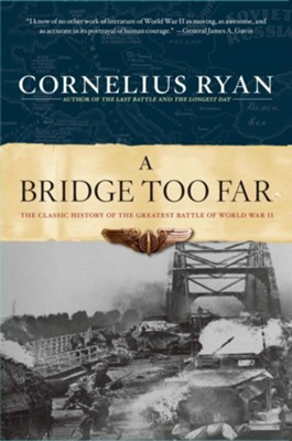 A Bridge Too Far: The Classic History of the Greatest Battle of World War II - eBook  -     By: Cornelius Ryan