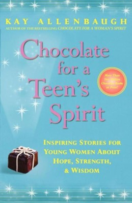 Chocolate for a Teen's Spirit: Inspiring Stories for Young Women About Hope, Strength, and Wisdom - eBook  -     By: Kay Allenbaugh