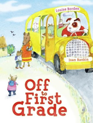 Off to First Grade  -     By: Louise Borden