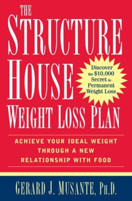 The Structure House Weight Loss Plan: Achieve Your Ideal Weight through a New Relationship with Food - eBook  -     By: Gerard J. Musante