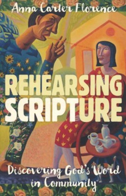 Rehearsing Scripture: Discovering God's Word in Community  -     By: Anna Carter Florence