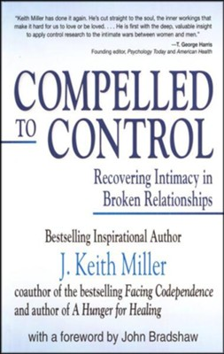 Compelled to Control: Recovering Intimacy in Broken  Relationships  -     By: J. Keith Miller