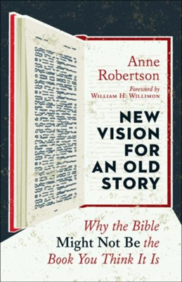 New Vision for an Old Story: Why the Bible Might Not Be the Book You Think It Is  -     By: Anne Robertson