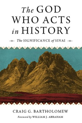 The God Who Acts in History: The Significance of Sinai  -     By: Craig S. Bartholomew