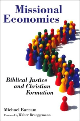 Missional Economics: Biblical Justice and Christian Formation  -     By: Michael Barram, Walter Brueggemann