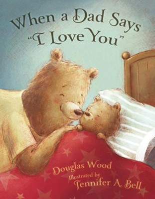 When a Dad Says I Love You  -     By: Douglas Wood     Illustrated By: Jennifer A. Bell