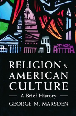 Religion & American Culture: A Brief History   -     By: George M. Marsden
