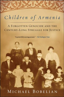 Children of Armenia: A Forgotten Genocide and the Century-long Struggle for Justice - eBook  -     By: Michael Bobelian